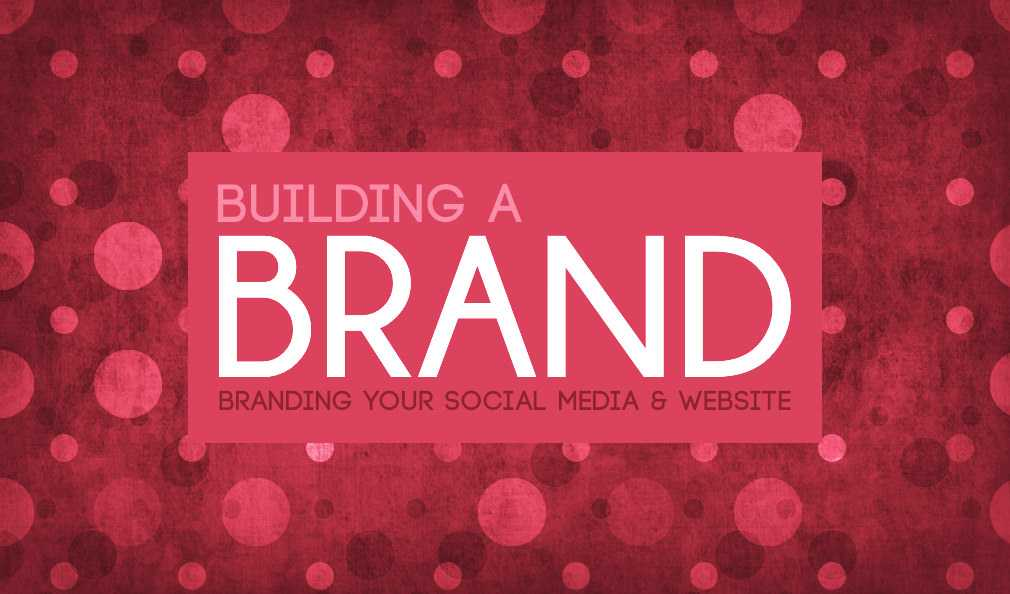 Building A Brand: Branding Your Social Media & Website