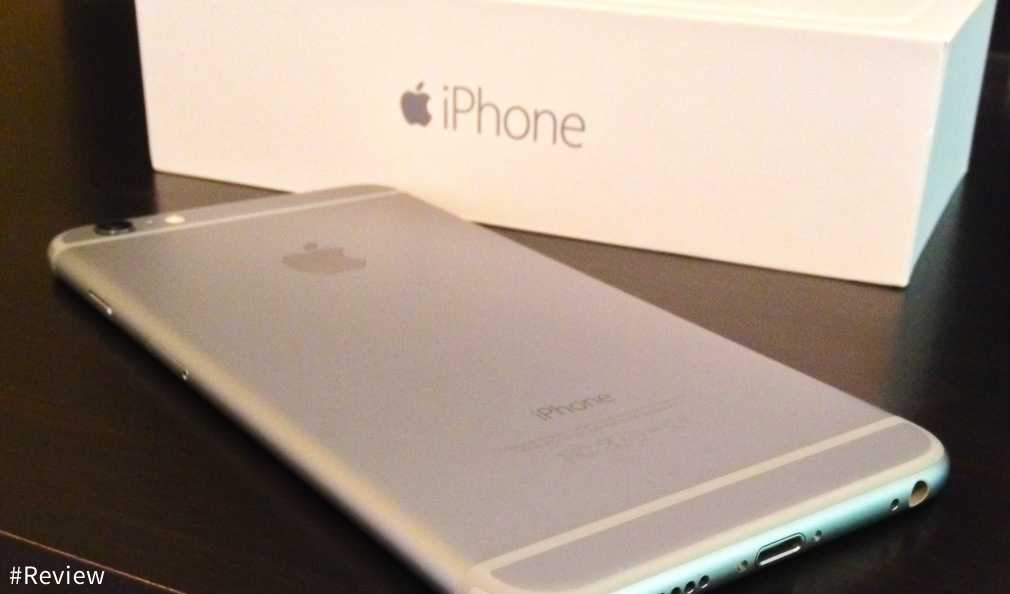 Apple iPhone 6 & iPhone 6 Plus [Review]